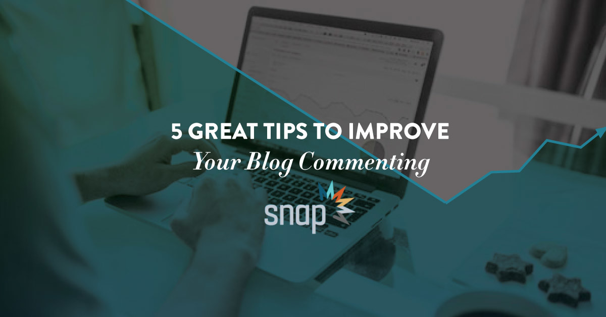 5 Great Tips to Improve Your Blog Commenting   Snap Agency